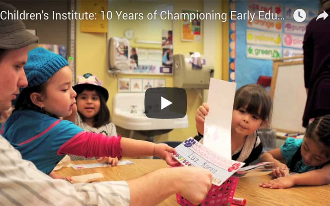 Children's Institute: 10 Years of Championing Early Education