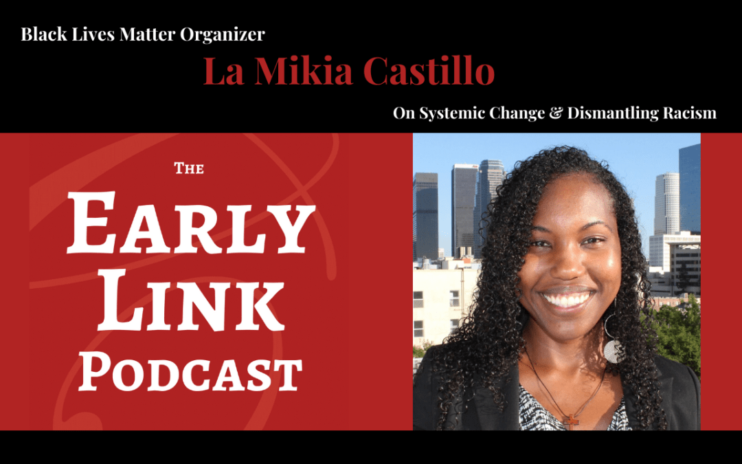 Podcast: BLM Organizer La Mikia Castillo on Systemic Change and Dismantling Racism