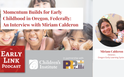 Momentum Builds for Early Childhood in Oregon, Federally: An Interview with Miriam Calderon
