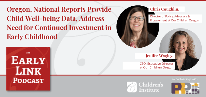 Oregon, National Reports Provide Child Well-being Data, Address Need for Continued Investment in Early Childhood